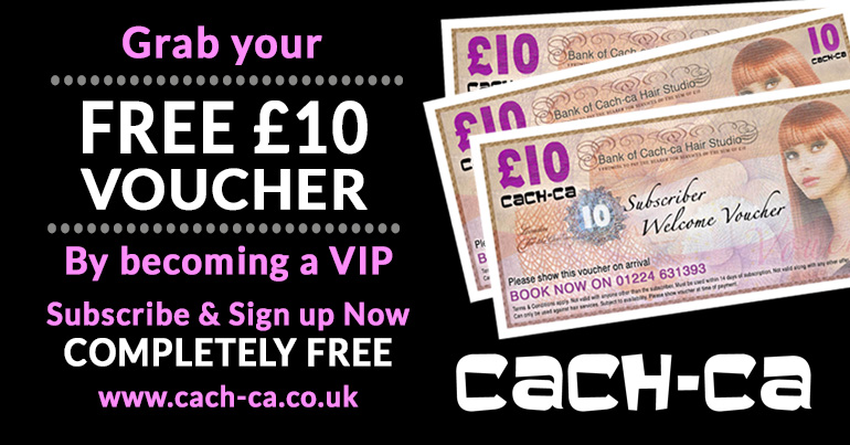 Get A Free £10 Voucher for becoming a VIP at Cach-ca Aberdeen Hairdressers